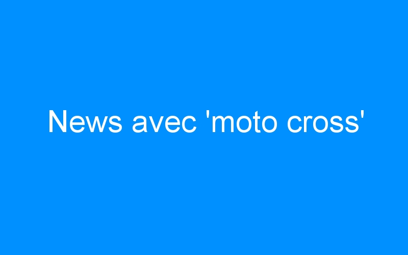 News avec 'moto cross'
