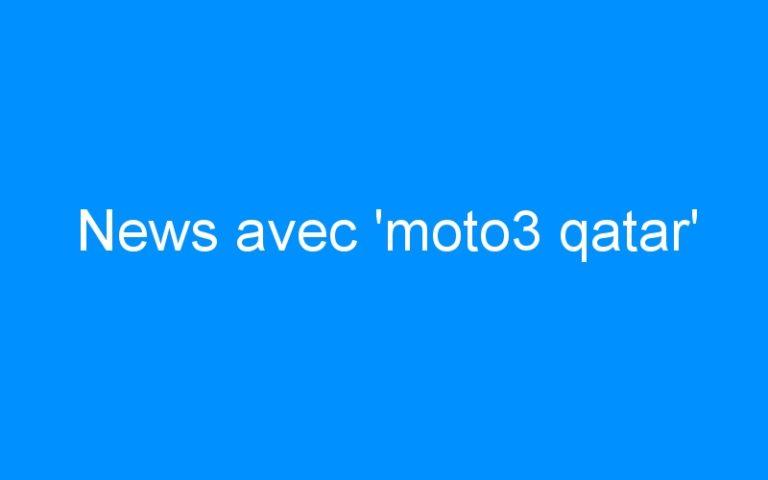 News avec 'moto3 qatar'
