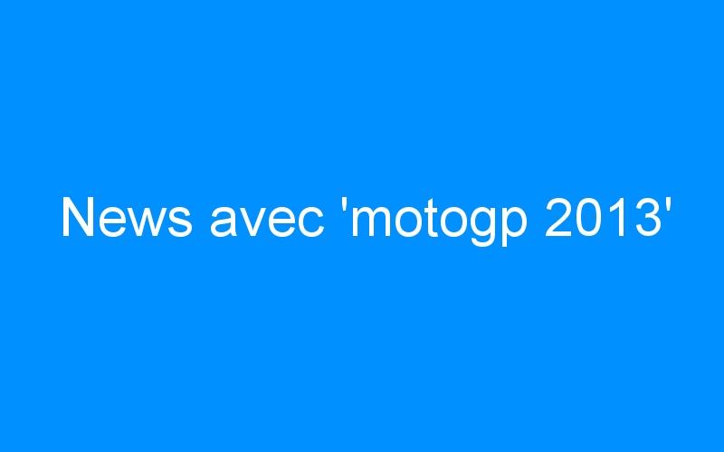 News avec 'motogp 2013'