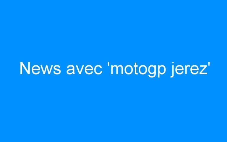 News avec 'motogp jerez'