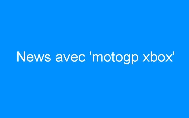News avec 'motogp xbox'