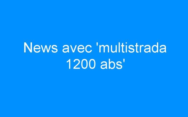 News avec 'multistrada 1200 abs'