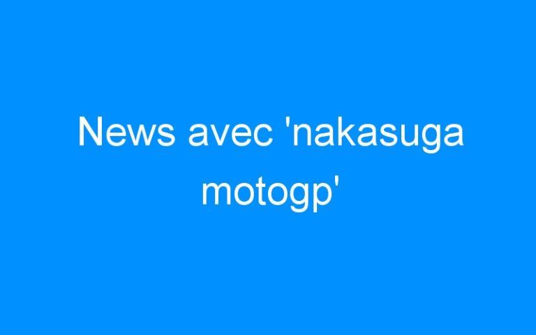 News avec 'nakasuga motogp'