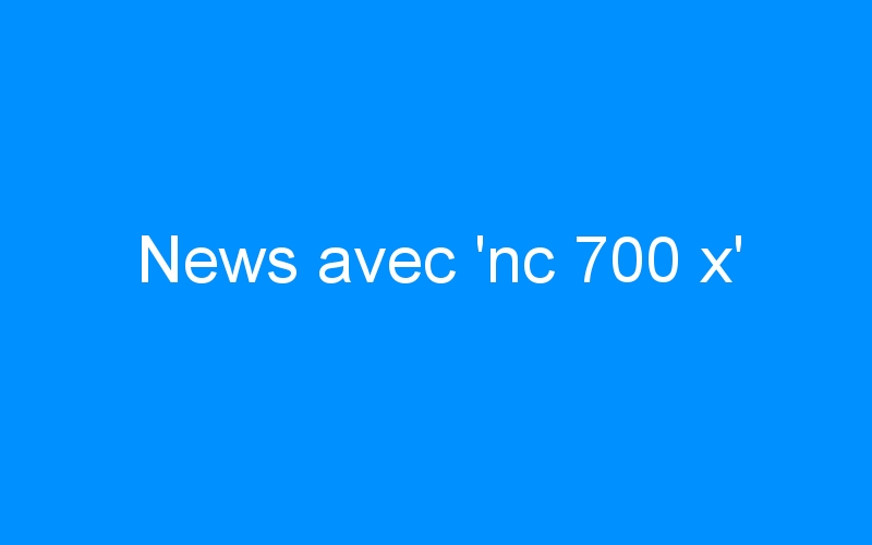 News avec 'nc 700 x'