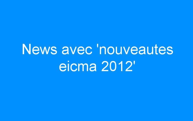 News avec 'nouveautes eicma 2012'