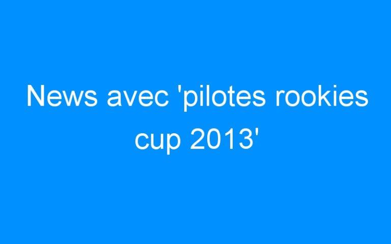 News avec 'pilotes rookies cup 2013'