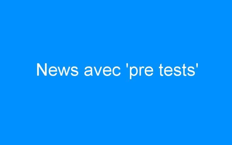 News avec 'pre tests'