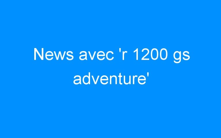 News avec 'r 1200 gs adventure'