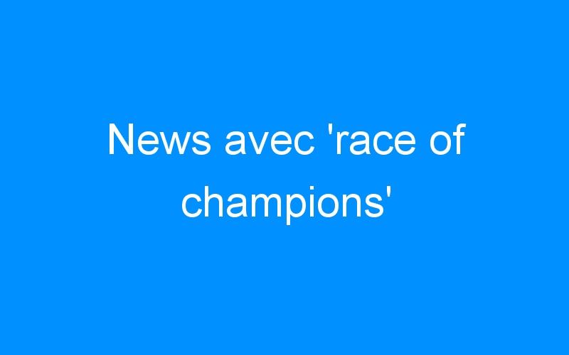 News avec 'race of champions'