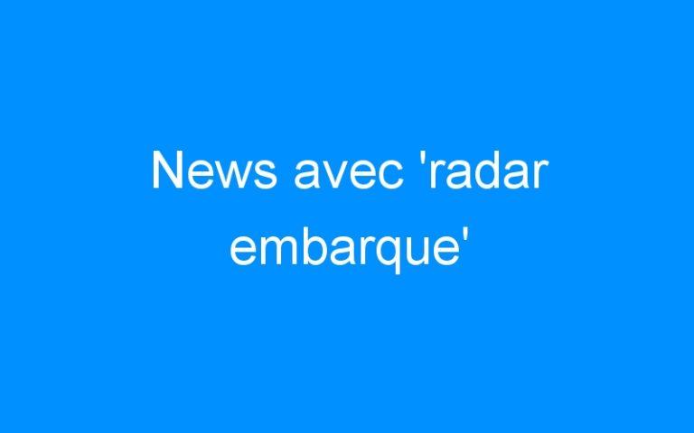 News avec 'radar embarque'