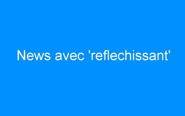 News avec 'reflechissant'