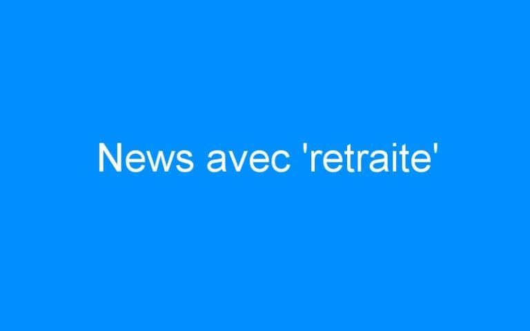 News avec 'retraite'