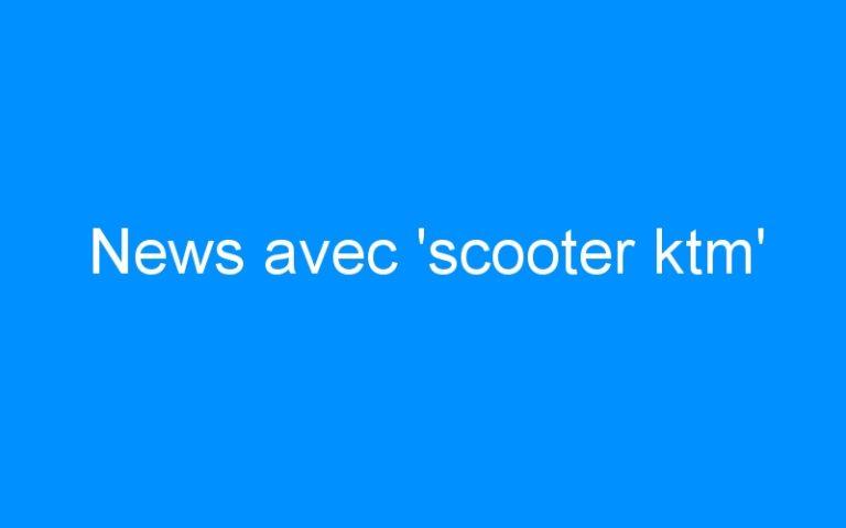 News avec 'scooter ktm'