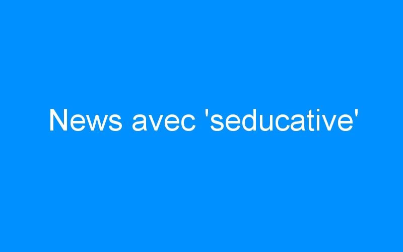 News avec 'seducative'