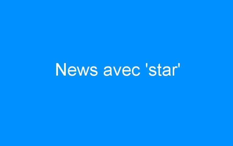 News avec 'star'
