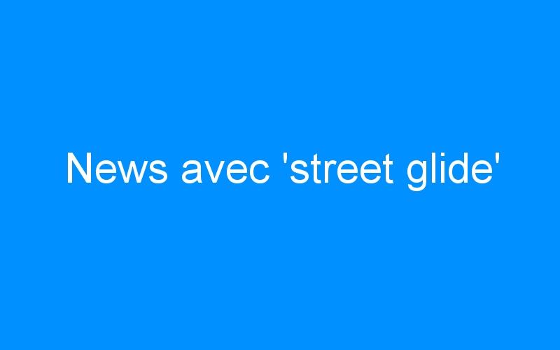 News avec 'street glide'