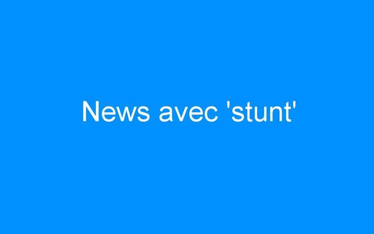 News avec 'stunt'