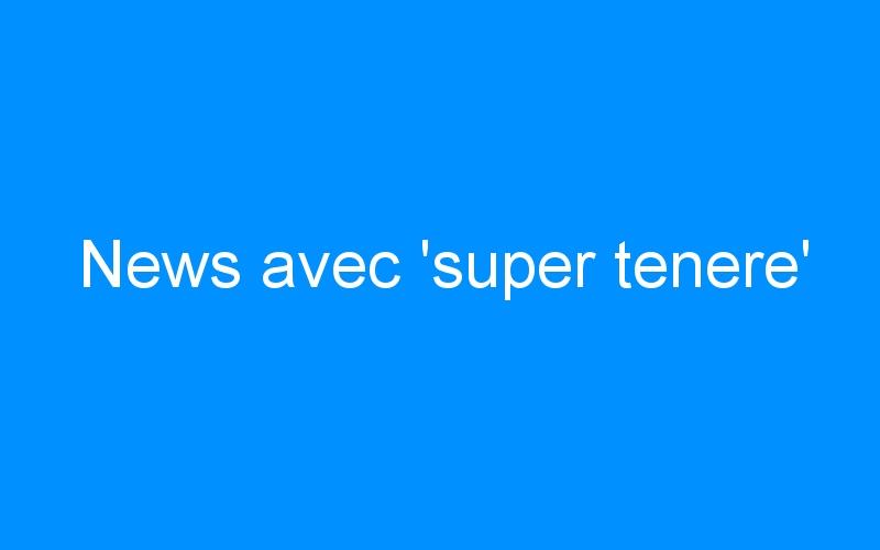 News avec 'super tenere'