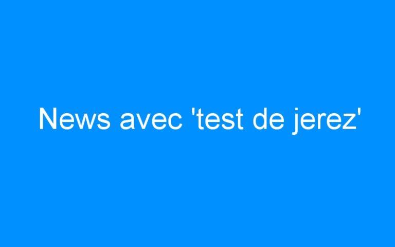 News avec 'test de jerez'