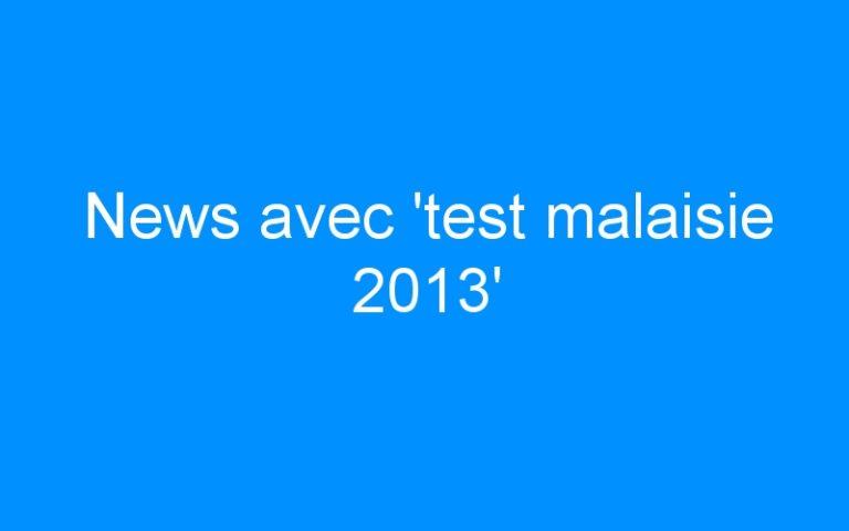 News avec 'test malaisie 2013'