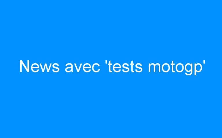 News avec 'tests motogp'