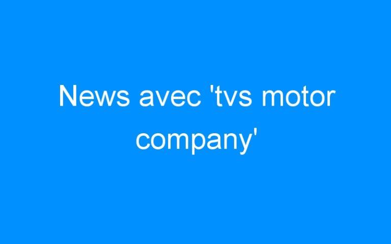 News avec 'tvs motor company'