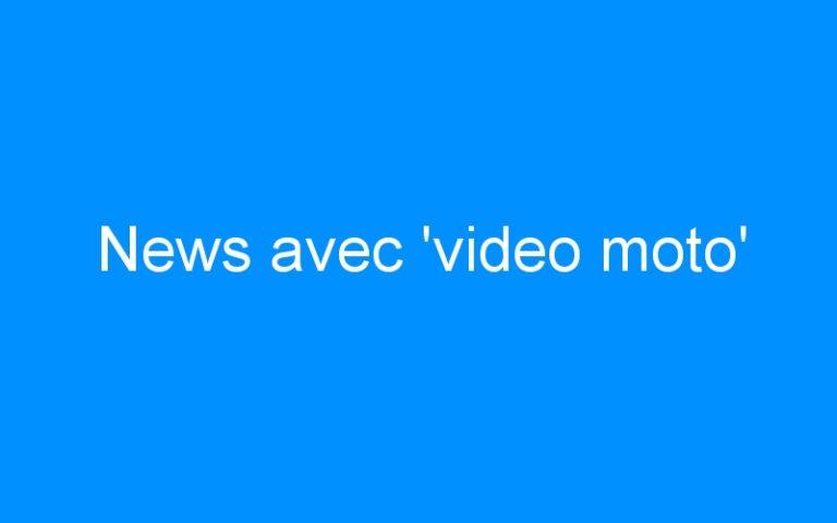 News avec 'video moto'