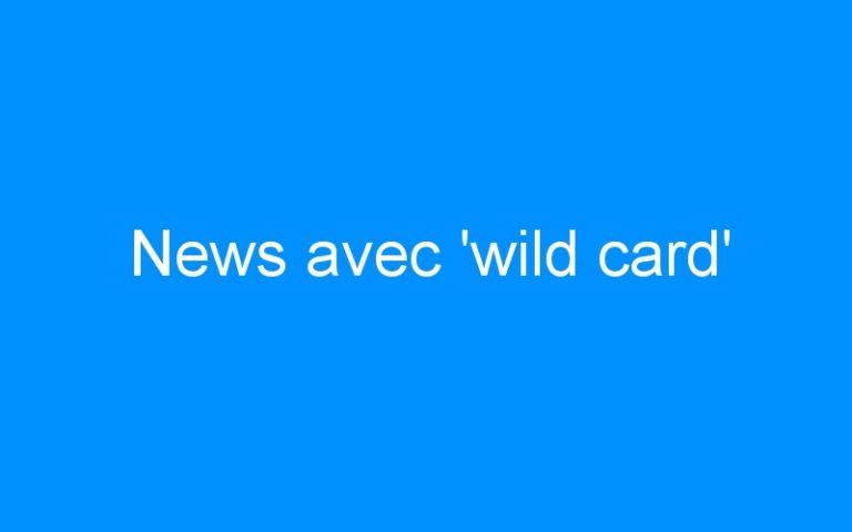 News avec 'wild card'