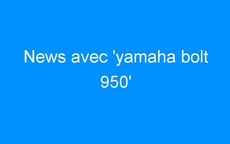 News avec 'yamaha bolt 950'