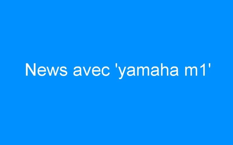 News avec 'yamaha m1'