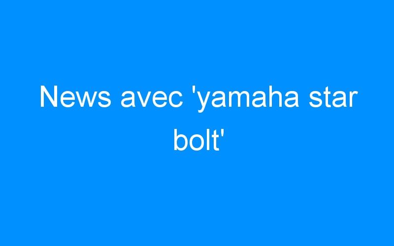 News avec 'yamaha star bolt'