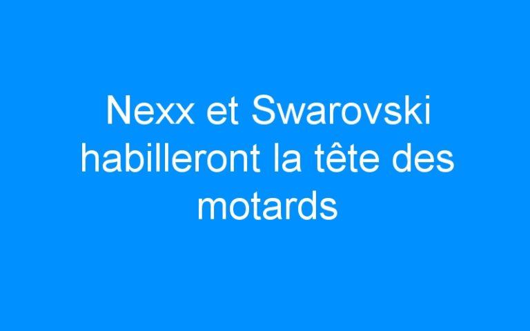 Nexx et Swarovski habilleront la tête des motards