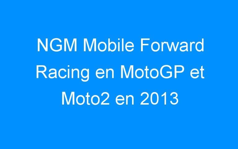 NGM Mobile Forward Racing en MotoGP et Moto2 en 2013