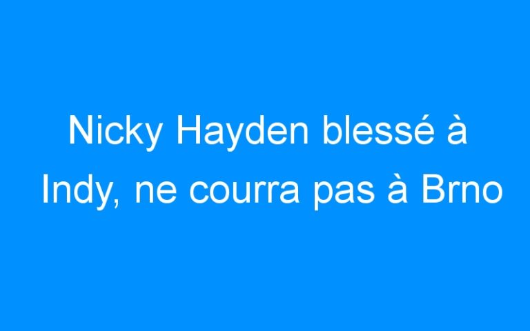 Nicky Hayden blessé à Indy, ne courra pas à Brno