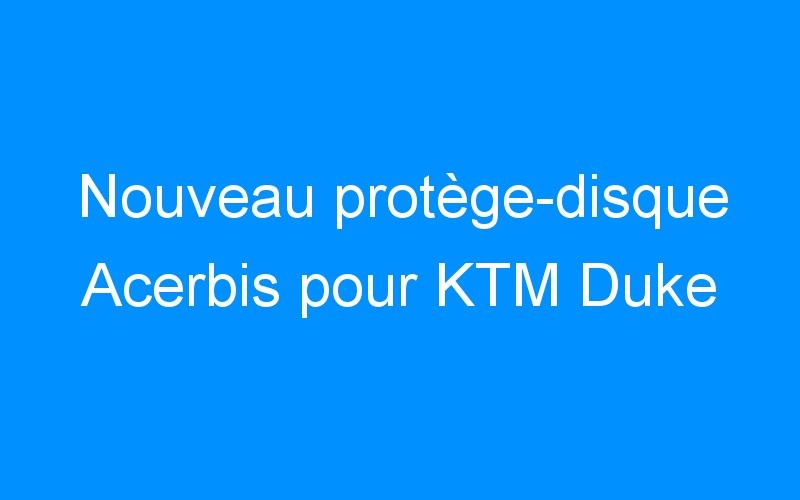 Nouveau protège-disque Acerbis pour KTM Duke