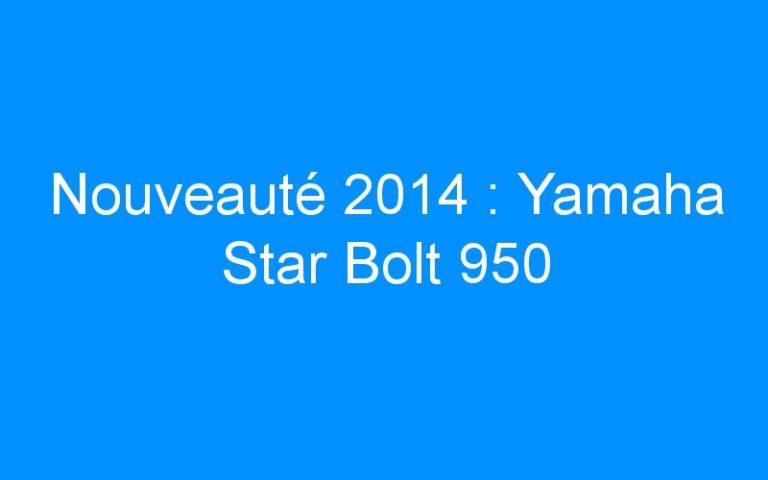 Nouveauté 2014 : Yamaha Star Bolt 950