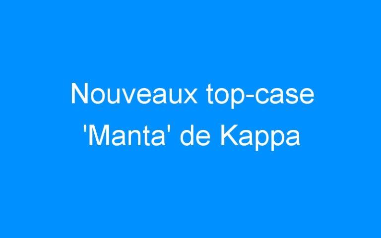 Nouveaux top-case 'Manta' de Kappa