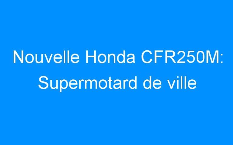 Nouvelle Honda CFR250M: Supermotard de ville