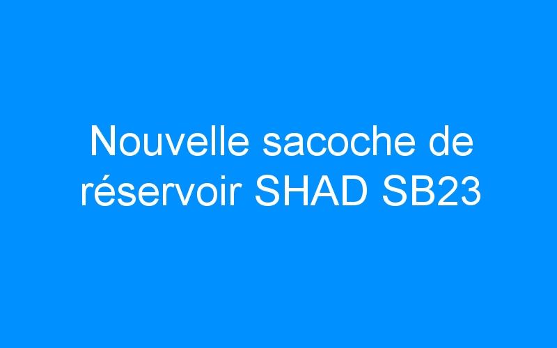 Nouvelle sacoche de réservoir SHAD SB23