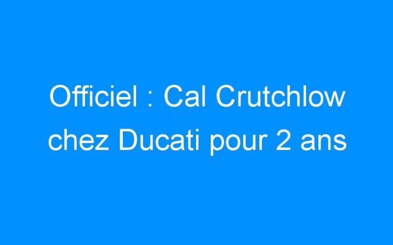 Officiel : Cal Crutchlow chez Ducati pour 2 ans