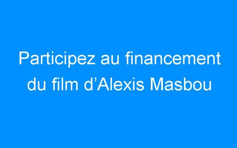 Participez au financement du film d'Alexis Masbou
