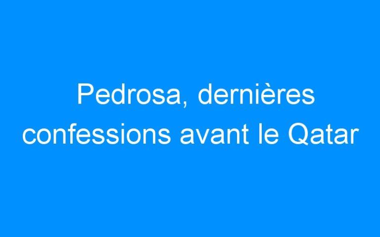 Pedrosa, dernières confessions avant le Qatar