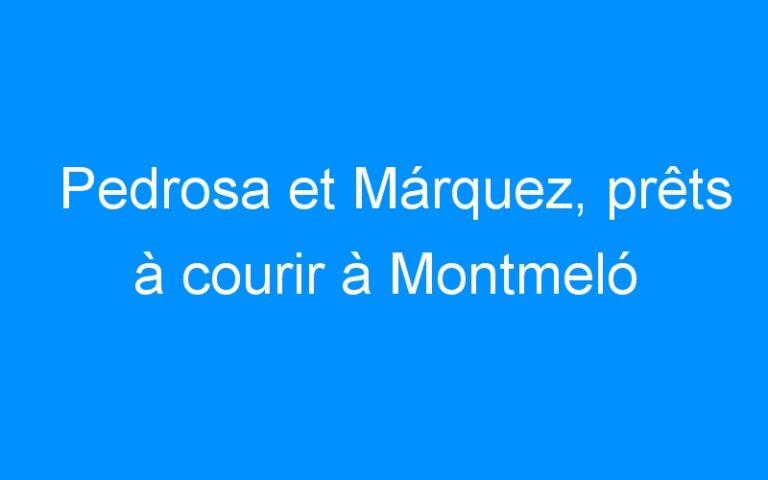 Pedrosa et Márquez, prêts à courir à Montmeló