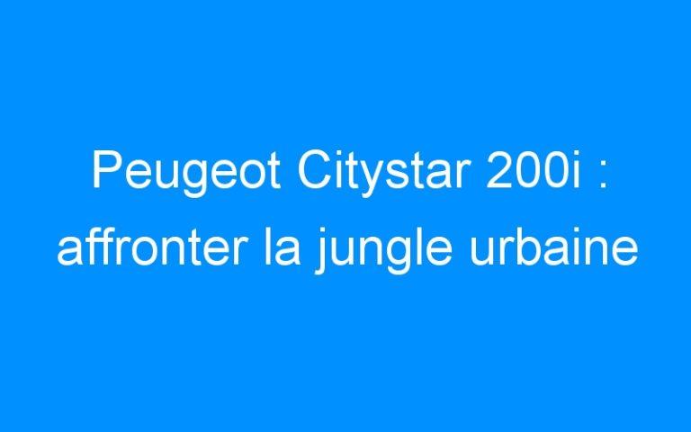 Peugeot Citystar 200i : affronter la jungle urbaine
