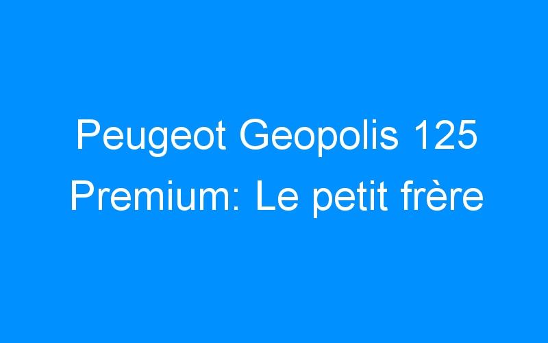 Peugeot Geopolis 125 Premium: Le petit frère