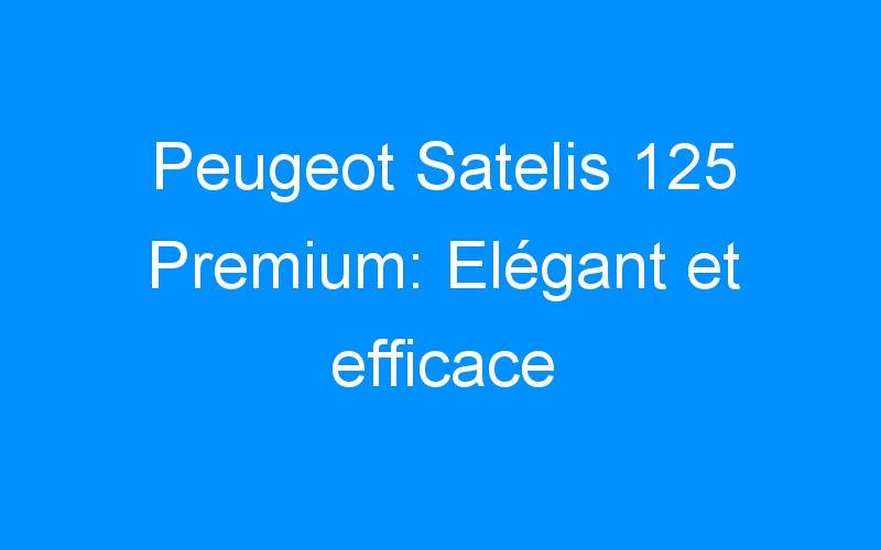 Peugeot Satelis 125 Premium: Elégant et efficace