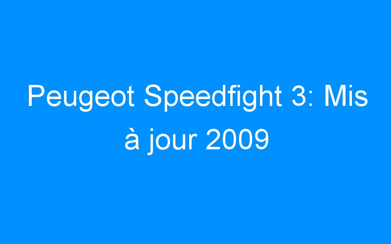 Peugeot Speedfight 3: Mis à jour 2009