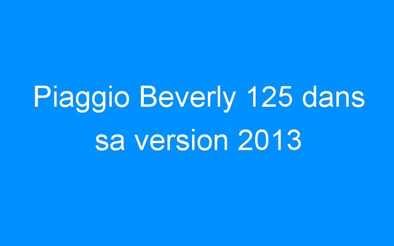 Piaggio Beverly 125 dans sa version 2013