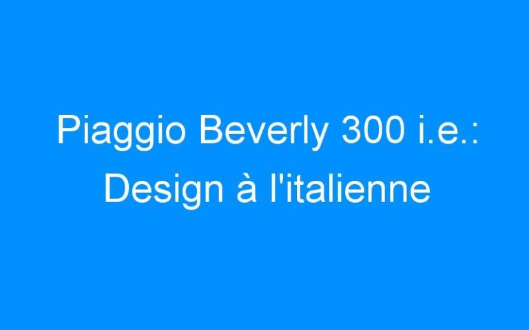 Piaggio Beverly 300 i.e.: Design à l'italienne