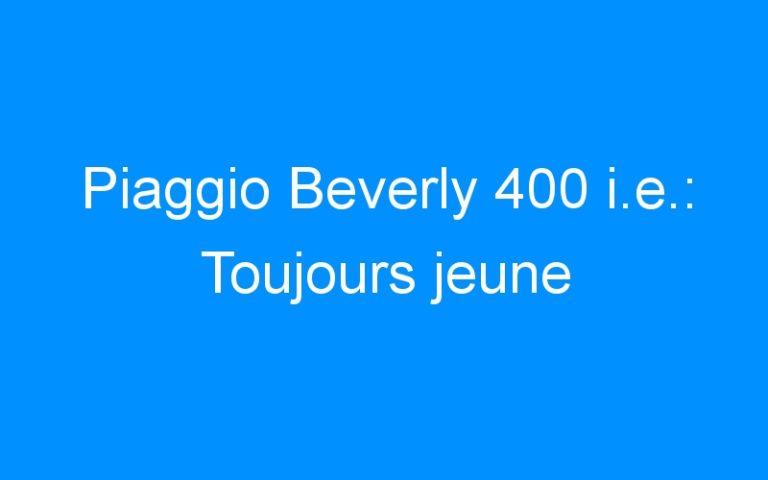 Piaggio Beverly 400 i.e.: Toujours jeune